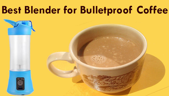 7 Best Blender for Bulletproof Coffee- Buy Quality Coffee Maker