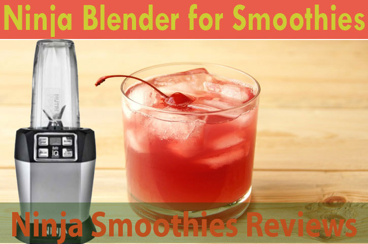 Best Ninja Blender for Smoothies Including Buying Guide