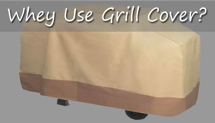 Why Should You Use Grill Cover?