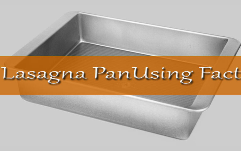 Up to Bottom Use of Lasagna Pan to Prepare Lasagna