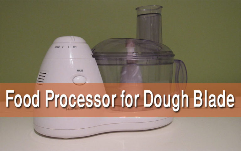 Best Food Processor Dough Blade And Buying Guide To Check Out 2019