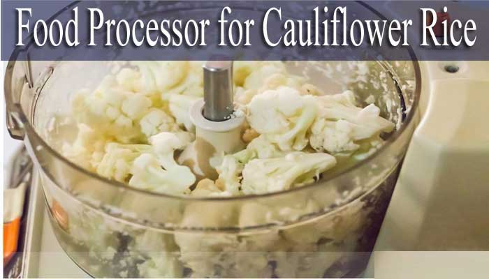 6 Best Food Processor for Cauliflower Rice and Meat