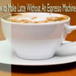 How to Make Latte Without An Espresso Machine
