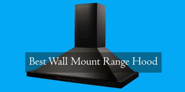 7 Best Wall Mount Range Hood Reviewed and Buying Guide 2020