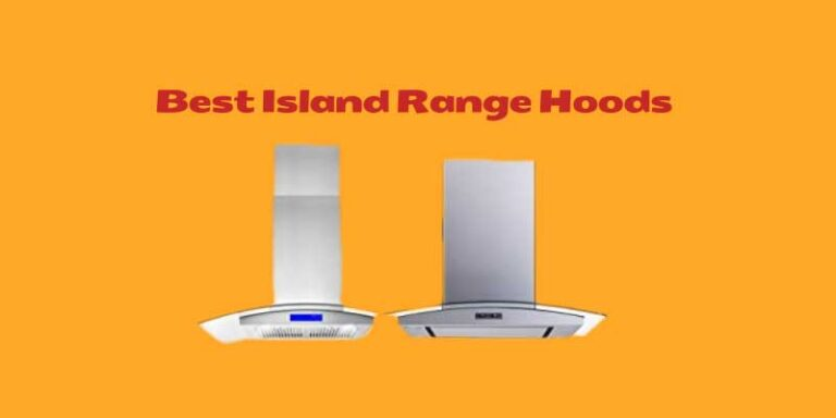 5 Best Island Range Hoods Reviewed and Buying Tips