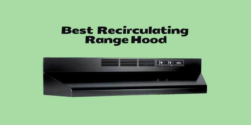 best recirculating range hoods