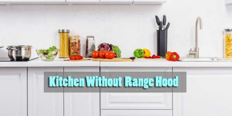 How to Manage Kitchen Without Range Hood