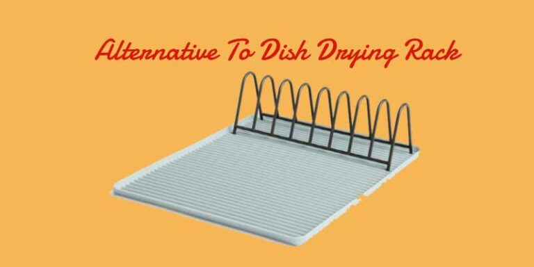 5 Best Alternatives To Dish Drying Rack