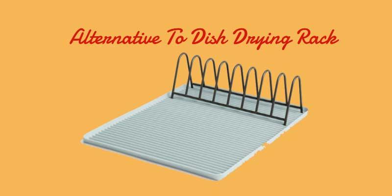 Alternatives To Dish Drying Rack