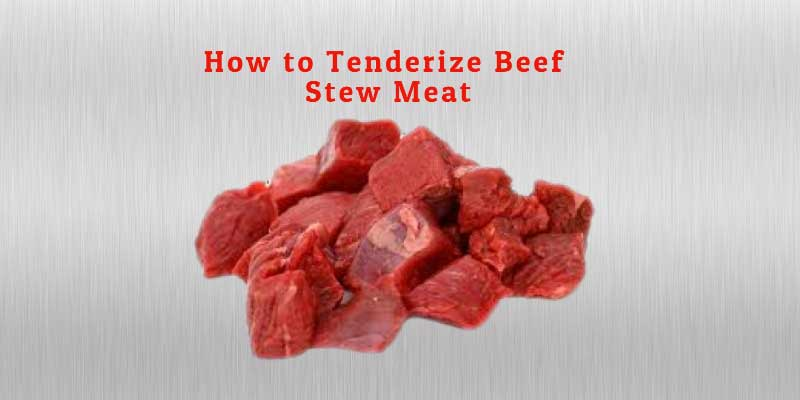 How to Tenderize Beef Stew Meat