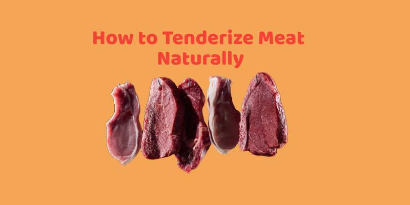 How to Tenderize Meat Naturally