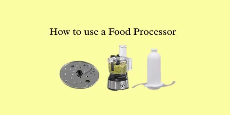 How to use a Food Processor? Step by Step Guideline.